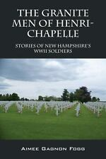 The Granite Men of Henri-Chapelle : Stories of New Hampshire's WWII Soldiers...