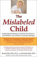The Mislabeled Child : Looking Beyond Behavior to Find the True Sources - And...