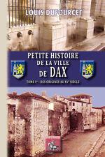 Petite Histoire de la Ville de Dax (Tome 1 : des origines au XVe siècle)