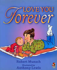 LOVE YOU FOREVER - Robert Munsch- Illus Anthony Lewis