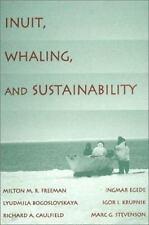 Inuit, Whaling, and Sustainability: By Milton M Freeman, Lyudmila Bogoslovskaya