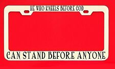 He Who Kneels Before God Can Stand... License Plate Frame Tag Christian Vinyl