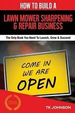 How To Build A Lawn Mower Sharpening & Repair Business (Special Edition): The On