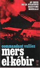 MERS EL KEBIR par Cdt Vulliez-2ème GUERRE-Pocket 1977