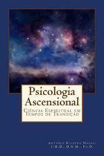 Psicologia Ascensional : Ciência Espiritual Em Tempos de Transição by Antonio...