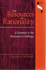The Resources of Rationality: A Response to the Postmodern Challenge C.O. Schrag
