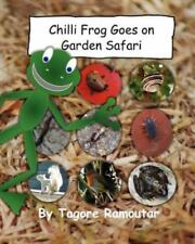 Chilli Frog Goes on Garden Safari by Tagore Ramoutar (2011, Paperback)