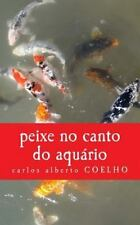 Peixe No Canto Do Aquário : Os Haikais Do Extra-Abismo by Carlos Coelho...