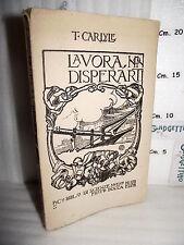 LIBRO Tommaso Carlyle LAVORA, NON DISPERARTI ed.1920 Brani scelti dalle Opere☺