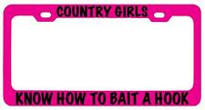 Pink METAL License Plate Frame COUNTRY GIRLS KNOW HOW TO BAIT A HOOK Auto