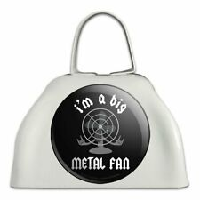 I'm a Big Metal Fan Rock Roll Funny Humor White Cowbell Cow Bell Instrument