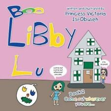 Libby Lu : Come Out Wherever You Are by Princess Victoria Isi-Obuseh (2013,...