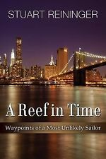A Reef in Time : Waypoints of a Most Unlikely Sailor (2014, Paperback)