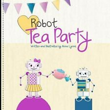 Robot Tea Party (The Adventures of Kylahbot and Drakebot) (Volume 1)