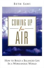Coming Up for Air: How to Build a Balanced Life in a Workaholic World by Beth Sa