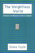The Weightless World: Strategies for Managing the Digital Economy by Coyle, Dia