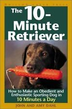 The 10-Minute Retriever: How to Make an Obedient and Enthusiastic Gun Dog in 10