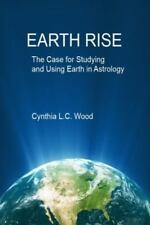 Earth Rise: The Case for Studying and Using Earth in Astrology (Paperback or Sof