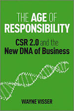 The Age of Responsibility: CSR 2.0 and the New DNA of Business by Wayne Visser