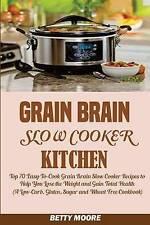Grain Brain Slow Cooker Kitchen:: Top 70 Easy-To-Cook Grain Brain Slow Cooker Re