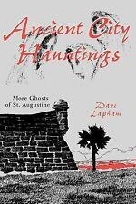 Ancient City Hauntings : More Ghosts of St. Augustine by Dave Lapham (2004,...