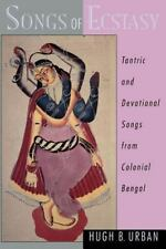 Songs of Ecstasy : Tantric and Devotional Songs from Colonial Bengal by Hugh...