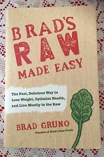 Brad's Raw Made Easy: the Fast, Delicious Way to Lose Weight, Optimize...