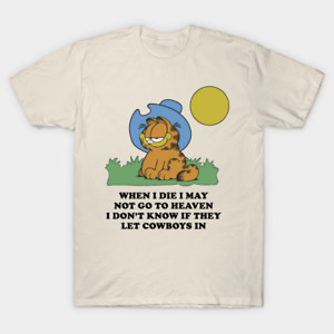 Handmade T Shirt  when i die i may not go to heaven - Garfield Cowboy Funny