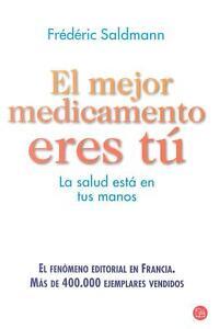 El mejor medicamento eres tú. La salud está en tus manos. Frédéric Saldmann