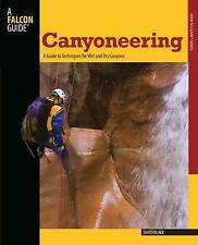 Canyoneering: A Guide to Techniques for Wet and Dry Canyons (How To-ExLibrary