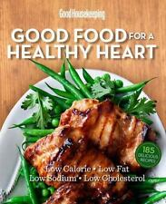 Good Housekeeping Good Food for a Healthy Heart: Low Calorie * Low Fat * Low Sod
