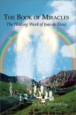 The Book of Miracles: The Healing Work of Joao de Deus by Josie RavenWing