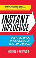 Instant Influence: How to Get Anyone to do Anything in Less Than 7 Minutes, Pant
