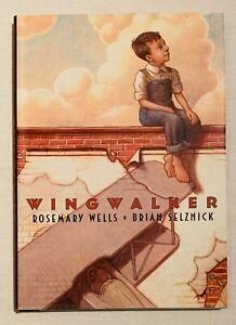 Wingwalker Rosemary Wells & Brian Selznick 1st Edition Hardcover Dust Jacket NEW