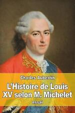 L' Histoire de Louis XV Selon M. Michelet by Charles Aubertin (2016, Paperback)
