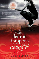 NEW The Demon Trapper's Daughter: A Demon Trappers Novel by Jana Oliver
