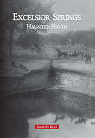Excelsior Springs: Haunted Haven [MO] [Arcadia Publishing]