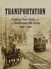 Transportation in Central New York and the Baldwinsville Area 1600 To 1940 by...