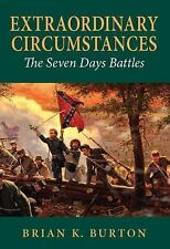 Extraordinary Circumstances : The Seven Days Battles by Brian K. Burton...