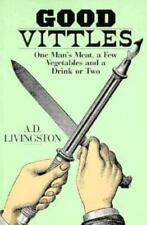 Good Vittles: One Man's Meat, a Few Vegetables, and a Drink or Two Livingston,