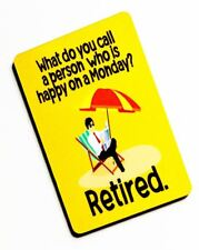 Call a person Happy on a Monday, Retired. Male : Fridge Magnet / Small Plaque
