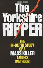 The Yorkshire Ripper: The In-depth Study of a Mass Killer and his Methods,Roger