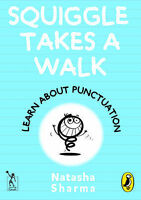 Squiggle takes a walk. Learning about Punctuation by Sharma, Natasha (Paperback