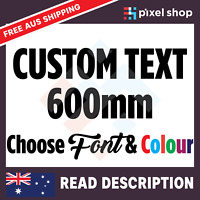 600mm CUSTOM STICKER - Vinyl DECAL Text Name Lettering Shop Car Window Van Fun