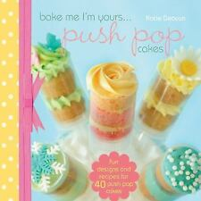 NEW!! Bake Me I'm Yours...Push Pop Cakes:Fun Designs and Recipes by Katie Deacon