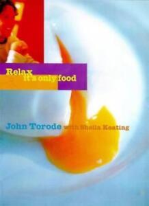 Relax, it's Only Food By John Torode, Sheila Keating, David Lof .9781902757162