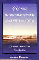 Colonial Industrialization and Labor in Korea. The Onoda Cement Factory by Park,