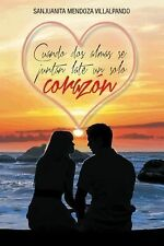 Cuando Dos Almas Se Juntan Late un Solo Corazón by Sanjuanita Mendoza...
