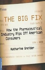 The Big Fix: How The Pharmaceutical Industry Rips Off American Consumers (Public