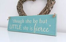 Though she be but little she is fierce,  sign Shabby Chic painted in Annie Sloan